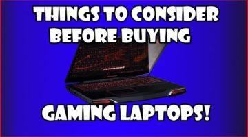 Things to Consider when Buying Gaming Laptops 2018